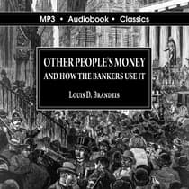 Other Peoples' Money and How the Bankers Use It by Louis D. Brandeis audiobook