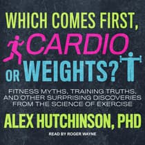 Which Comes First, Cardio or Weights? by Alex Hutchinson audiobook