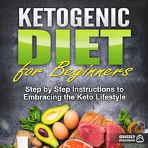 Ketogenic Diet for Beginners: Step by Step Instructions to Embracing the Keto Lifestyle by Grizzly Publishing audiobook