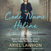 Code Name Helene: Based on the thrilling true story of Nancy Wake, 'The White Mouse' by Ariel Lawhon audiobook
