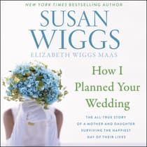How I Planned Your Wedding by Susan Wiggs audiobook