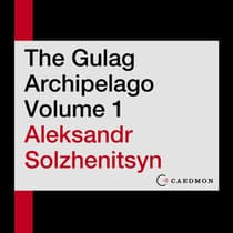The Gulag Archipelago Volume 1 by Aleksandr I. Solzhenitsyn audiobook