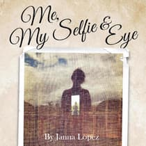 Me, My Selfie, & Eye by Janna Lopez audiobook