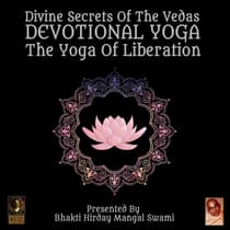 Divine Secrets Of The Vedas Devotional Yoga - The Yoga Of Liberation by Bhakti Hirday Mangal Swami audiobook