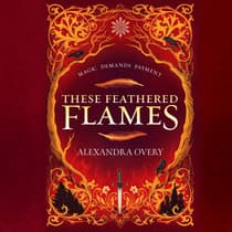 These Feathered Flames by Alexandra Overy audiobook