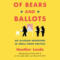 Of Bears and Ballots by Heather Lende audiobook