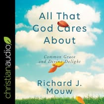 All That God Cares About by Richard J. Mouw audiobook