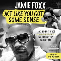 Act Like You Got Some Sense by Jamie Foxx audiobook