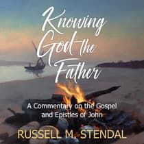 Knowing God the Father by Russell M. Stendal audiobook