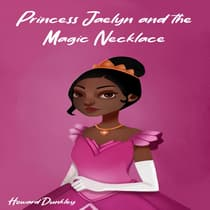 Princess Jaelyn and the Magic Necklace by Howard Dunkley audiobook
