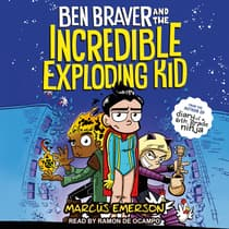 Ben Braver and the Incredible Exploding Kid by Marcus Emerson audiobook