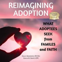 Reimagining Adoption: What Adoptees Seek from Families and Faith  by Sally Ankerfelt audiobook