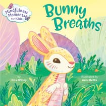 Mindfulness Moments for Kids: Bunny Breaths by Kira Willey audiobook