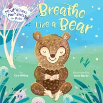 Mindfulness Moments for Kids: Breathe Like a Bear by Kira Willey audiobook