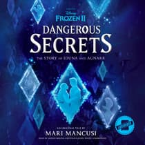 Frozen 2: Dangerous Secrets: The Story of Iduna and Agnarr by Mari Mancusi audiobook
