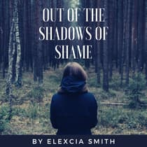 Out Of The Shadows Of Shame by Elexcia Smith audiobook