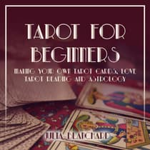 Tarot for Beginners, Making Your Own Tarot Cards, Love Tarot Reading and Astrology by Julia Blanchard audiobook