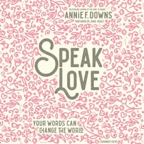 Speak Love by Annie F. Downs audiobook