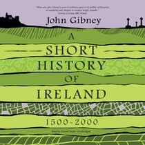 A Short History of Ireland, 1500-2000 by John Gibney audiobook