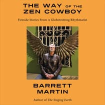 The Way Of The Zen Cowboy: Fireside Stories From A Globetrotting Rhythmatist  by Barrett Martin audiobook