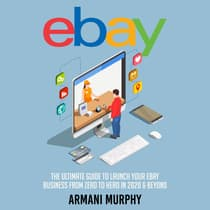 Ebay: The Ultimate Guide to Launch Your eBay Business from Zero to Hero in 2020 & Beyond by Armani Murphy audiobook