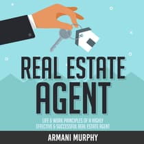 Real Estate Agent: Life & Work Principles of A Highly Effective & Successful Real Estate Agent by Armani Murphy audiobook