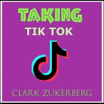 Taking Tik Tok by Clark Zukerberg audiobook