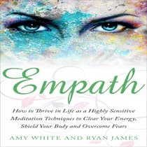 Empath: How to Thrive in Life as a Highly Sensitive - Meditation Techniques to Clear Your Energy, Shield Your Body and Overcome Fears  by Ryan James audiobook