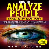 How to Analyze People: Mastery Edition - How to Master Reading Anyone Instantly Using Body Language, Human Psychology and Personality Types by Ryan James audiobook