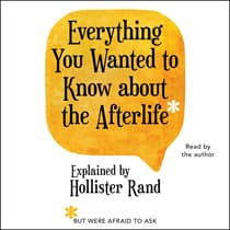 Everything You Wanted to Know about the Afterlife but Were Afraid to Ask by Hollister Rand audiobook
