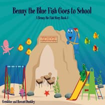 Benny the Blue Fish Goes to School A Benny the Fish Story, Book 5 by Howard Dunkley audiobook