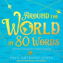 Around the World in 80 Words by Paul Anthony Jones audiobook