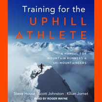 Training for the Uphill Athlete by Steve House audiobook