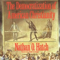 The Democratization of American Christianity by Nathan O. Hatch audiobook