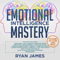 Emotional Intelligence Mastery: 7 Manuscripts: Emotional Intelligence x2, Cognitive Behavioral Therapy x2, How to Analyze People x2, Persuasion by Ryan James audiobook