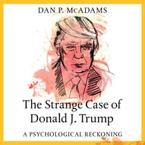 The Strange Case of Donald J. Trump by Dan P. McAdams audiobook