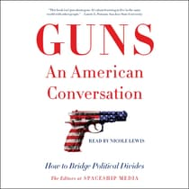 Guns, an American Conversation by The Editors at Spaceship Media audiobook