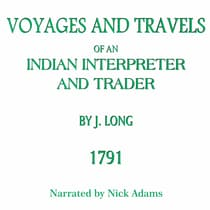Voyages and Travels of an Indian Interpreter and Trader by John Long audiobook