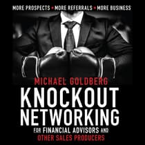 Knock Out Networking for Financial Advisors and Other Sales Producers by Michael Goldberg audiobook