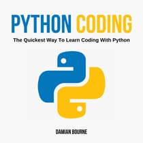 Python Coding - The Quickest Way to Learn Coding With Python by Damian Bourne audiobook