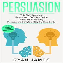 Persuasion: 3 Manuscripts - Persuasion Definitive Guide, Persuasion Mastery, Persuasion Complete Step by Step Guide (Persuasion Series) by Ryan James audiobook