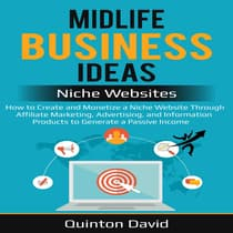 Midlife Business Ideas - Niche Websites: How to Create and Monetize a Niche Website Through Affiliate Marketing, Advertising, and Information Products to Generate a Passive Income by Quinton David audiobook