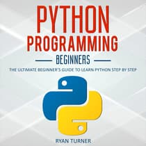 Python Programming: The Ultimate Beginner's Guide to Learn Python Step by Step by Ryan Turner audiobook
