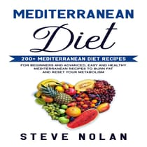 MEDITERRANEAN DIET: 200+ Mediterranean Diet Recipes for Beginners and Advanced,Easy and Healthy Mediterranean Recipes to Burn Fat and Reset Your Metabolism   by Steve Nolan audiobook
