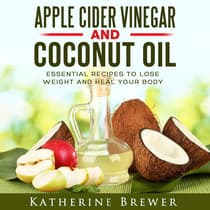 Apple Cider Vinegar and Coconut Oil: Essential Recipes to Lose Weight and Heal Your Body by Katherine Brewer audiobook
