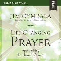 Life-Changing Prayer: Audio Bible Studies by Jim Cymbala audiobook