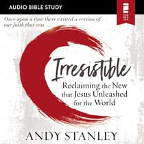 Irresistible: Audio Bible Studies by Andy Stanley audiobook
