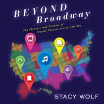 Beyond Broadway by Stacy Wolf audiobook