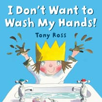 I Don't Want to Wash My Hands! by Tony Ross audiobook