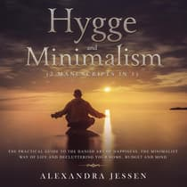 Hygge and Minimalism (2 Manuscripts in 1): The Practical Guide to The Danish Art of Happiness, The Minimalist way of Life and Decluttering your Home, Budget and Mind by Alexandra Jessen audiobook